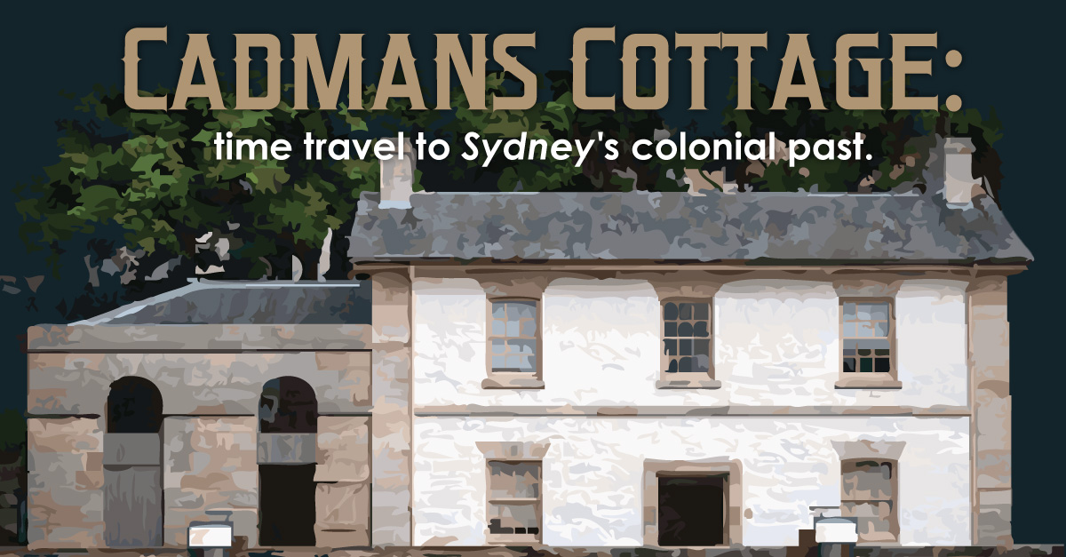 Cadmans Cottage The Story Of The Oldest House In Sydney