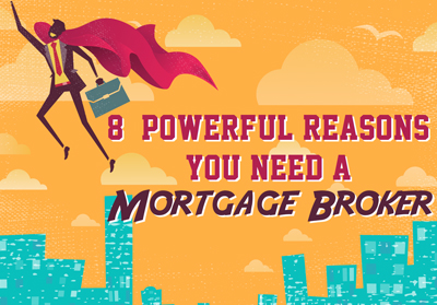 8 Reasons you need a mortgage broker