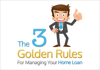 3 golden rules for managing your home loan